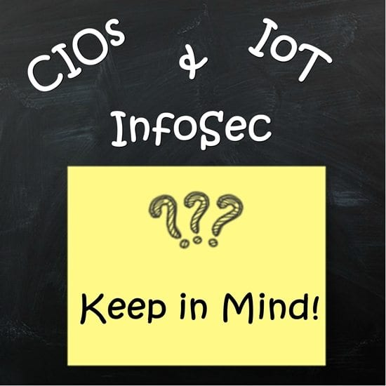 What CIOs need to keep in mind with the Internet of Things and information security